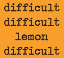 difficult difficult lemon difficult by Studio Number Six