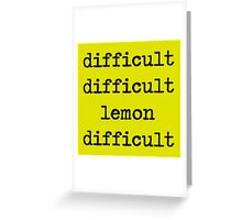 difficult difficult lemon difficult Greeting Card