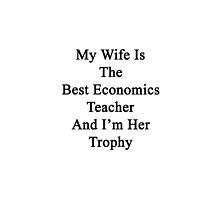 My Wife Is The Best Economics Teacher  by supernova23