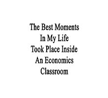 The Best Moments In My Life Took Place Inside An Economics Classroom  by supernova23