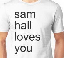 sam hall loves you Unisex T-Shirt