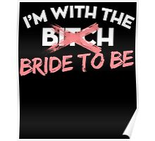 I'M WITH THE BITCH BRIDE TO BE Poster