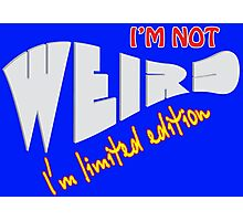 I'm not weird i'm limited edition Photographic Print