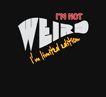 I'm not weird i'm limited edition Unisex T-Shirt