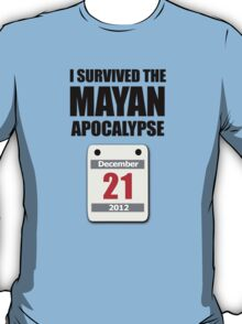 I Survived The Mayan Apocalypse 2012 (calendar) T-Shirt