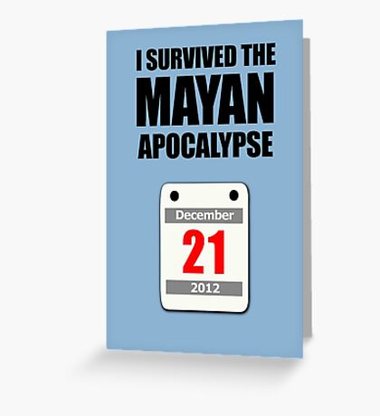 I Survived The Mayan Apocalypse 2012 (calendar) Greeting Card