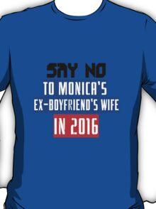 Say no to monica's ex boyfriend's wife in 2016 geek funny nerd T-Shirt