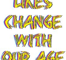 Likes change with our age by creativecm
