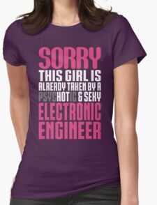 Sorry This Girl Is Already Taken By A Psychotic And Sexy Electronic Engineer T-Shirt