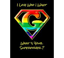 I Love Who I Want -- What's Your Superpower? Photographic Print