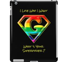I Love Who I Want -- What's Your Superpower? iPad Case/Skin