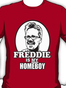 Freddie Is My Homeboy T-Shirt