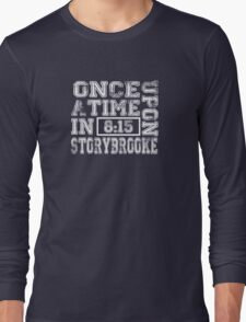 Once Upon a Time in Storybrooke Long Sleeve T-Shirt