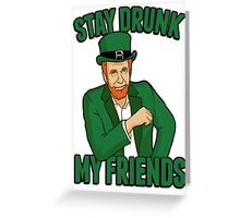Stay Drunk My Friends Greeting Card