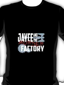 Jayce and the Murder Factory T-Shirt