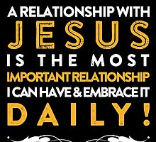 a relationship with jesus is the most important relationship i can have and embrace it daily by teeshoppy