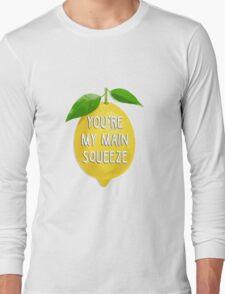 You're my main squeeze Long Sleeve T-Shirt