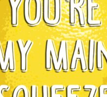 You're my main squeeze Sticker