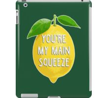 You're my main squeeze iPad Case/Skin