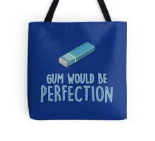 Gum would be perfection Tote Bag