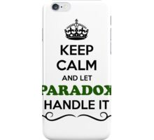 Keep Calm and Let PARADOX Handle it iPhone Case/Skin