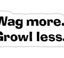 Wag more.. Growl less Sticker
