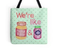 We're like Peanut Butter & Jelly Tote Bag