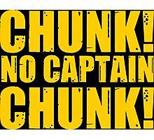 Chunk! No Captain Chunk! Photographic Print