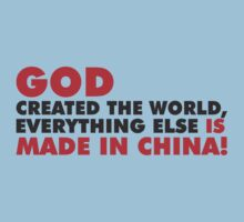 God Created The World Everything Else Is Made In China by customtshirt