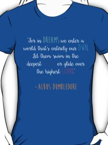 For in dreams we enter a world that is entirely our own... T-Shirt