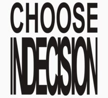 CHOOSE INDECISION by Colleen Milburn