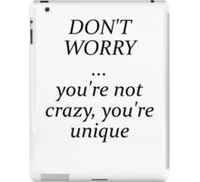 Your not crazy, you're unique iPad Case/Skin