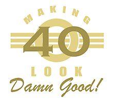Making 40 Look Good Photographic Print