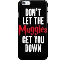 Don't Let the Muggles Get You Down iPhone Case/Skin
