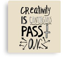 Creativity is contagious pass it on  Canvas Print