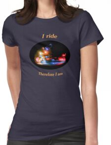 I Ride Therefore I Am Womens Fitted T-Shirt