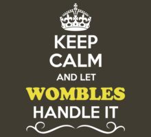 Keep Calm and Let WOMBLES Handle it by yourname
