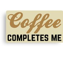 Coffee Completes Me Canvas Print