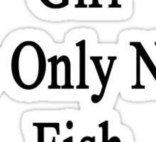 I'm That Crazy Girl Who Only Needs Fish To Be Happy  Sticker