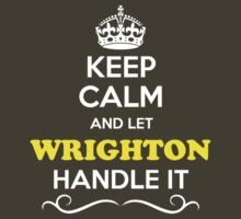 Keep Calm and Let WRIGHTON Handle it by yourname