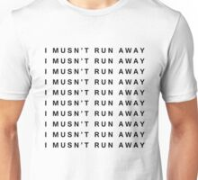 I MUSN'T RUN AWAY Unisex T-Shirt