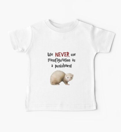 We NEVER Use Transfiguration As A Punishment Baby Tee