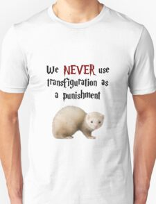 We NEVER Use Transfiguration As A Punishment T-Shirt