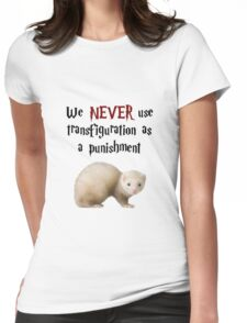 We NEVER Use Transfiguration As A Punishment Womens Fitted T-Shirt