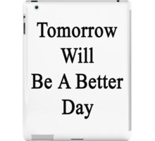 Tomorrow Will Be A Better Day  iPad Case/Skin
