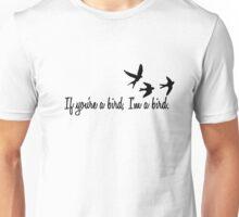 if you're a bird Unisex T-Shirt
