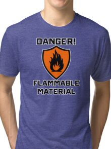 Warning - Danger Flammable Material Tri-blend T-Shirt