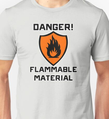 Warning - Danger Flammable Material Unisex T-Shirt
