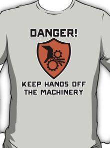 Warning - Danger keep hands off the machinery T-Shirt