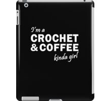 Crochet and Coffee Kinda Girl iPad Case/Skin